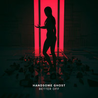 Better Off — Handsome Ghost