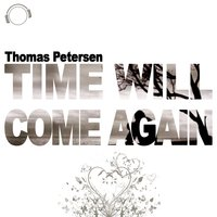 Time Will Come Again — Thomas Petersen
