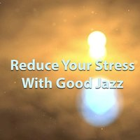 Reduce Your Stress With Good Jazz — сборник