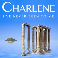 I've Never Been to Me — Charlene