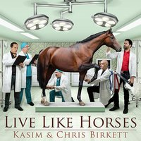 Live Like Horses — Chris Birkett, Kasim