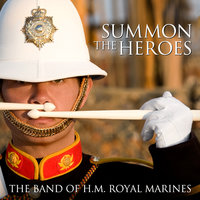 Summon The Heroes — The Band Of H.M. Royal Marines