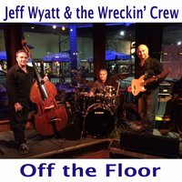 Off the Floor — Jeff Wyatt & The Wreckin' Crew