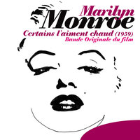 Certains l'aiment chaud (1959) — Marilyn Monroe, Matty Malneck, Adolph Deutsch, Society Syncopators