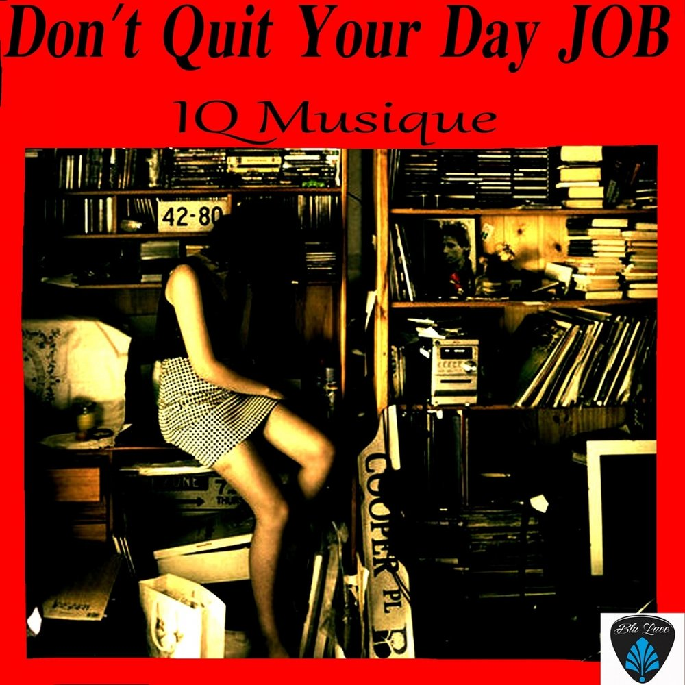 dont quit your day job