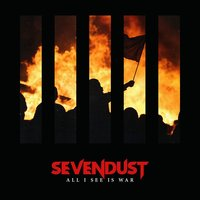 All I See Is War — Sevendust