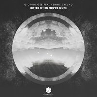 Better When You're Gone — Giorgio Gee feat. Yennis Cheung