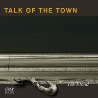 The Flood — Talk OF The Town