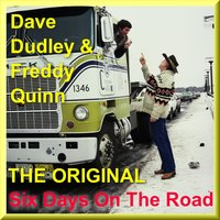 Six Days on Th Road - The Original — Dudley, Dave, Dave Dudley and Freddy Quinn, Dave Dudley & Freddy Quinn