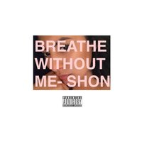 Breathe Without Me — Shon