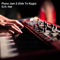 Piano Jam 2 (Ode to Kygo) — G.H. Hat