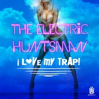 I Love My Trap! — The Electric Huntsman