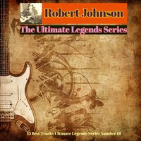 Robert Johnson - The Ultimate Legends Series — Robert Johnson