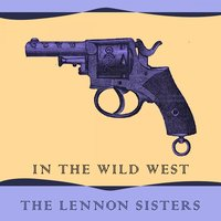 In The Wild West — The Lennon Sisters