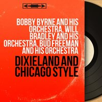Dixieland and Chicago Style — Bobby Byrne And His Orchestra, Will Bradley And His Orchestra, Bud Freeman And His Orchestra