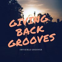 Giving Back Grooves — Invisible Groover