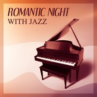 Romantic Night with Jazz – Most Sensual Jazz for Romantic Evening, Smooth Music for Lovers, Erotic Jazz, Dinner with Candle, Romantic Jazz — Smooth Jazz Band