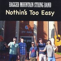 Nothin's Too Easy — Ragged Mountain String Band