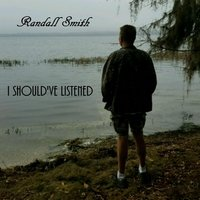 I Should've Listened — Randall Smith