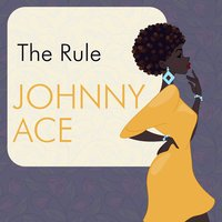 The Rule — Johnny Ace