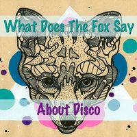 What Does The Fox Say About Disco — сборник