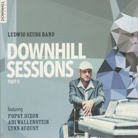 Downhill Sessions Part II — Ludwig Seuss Band feat. Popsy Dixon, Abi Wallenstein & Lynn August