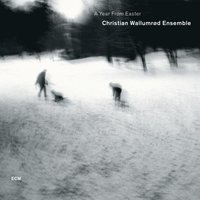 A Year from Easter — Christian Wallumrød Ensemble