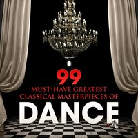 99 Must-Have Greatest Classical Masterpieces of Dance — Carl Orff, Adolphe Adam, Vittorio Monti, Carl Zeller, Emil Waldteufel