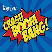 Crash Boom Bang! — The Bayonets