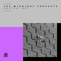 Solipsi Rai — The Midnight Perverts