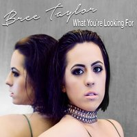 What You're Looking For — Bree Taylor