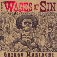 Gringo Mariachi — The Wages of Sin