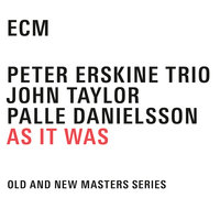 As It Was — John Taylor, Peter Erskine, Palle Danielsson