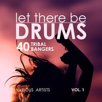 Let There Be Drums, Vol. 1 (40 Tribal Bangers) — сборник