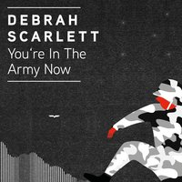 You're in the Army Now — Debrah Scarlett
