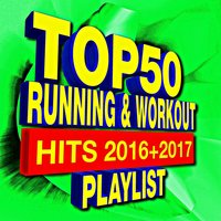 Top 50 Running & Workout - Hits 2016 + 2017 Playlist — Workout Remix Factory