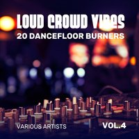 Loud Crowd Vibes (20 Dancefloor Burners), Vol. 4 — сборник