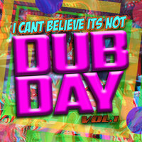 I Can't Believe It's Not Dubday! Volume 1 — сборник