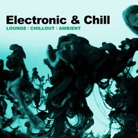 Electronic & Chill (Lounge, Chillout, Ambient) — сборник