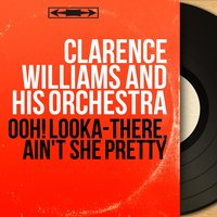 Ooh! Looka-There, Ain't She Pretty — Clarence Williams And His Orchestra, Chick Bullock