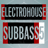 Electrohouse Subbass, Vol. 5 — сборник