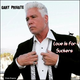 Love Is for Suckers — Gary Private