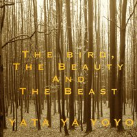 The Bird, the Beauty and the Beast — YATA YA YOYO