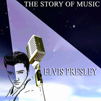 The Story of Music — Elvis Presley