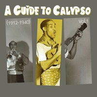A Guide to Calypso (1912 - 1940), Vol.1 — Codallo's Top Hatters Orchestra, Felix and his Krazy Kats, Emery Cournard Serenaders, Codallo's Top Hatters Orchestra, Emery Cournard Serenaders & Felix and his Krazy Kats