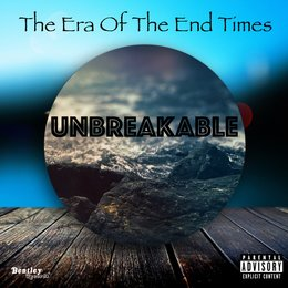 The Era of the End Times — Unbreakable