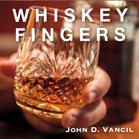 Whiskey Fingers — John D. Vancil