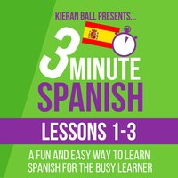 3 Minute Spanish: Lessons 1-3 — Kieran Ball