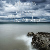The Airship — Johnny B. Cooper