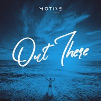 Out There — Motive